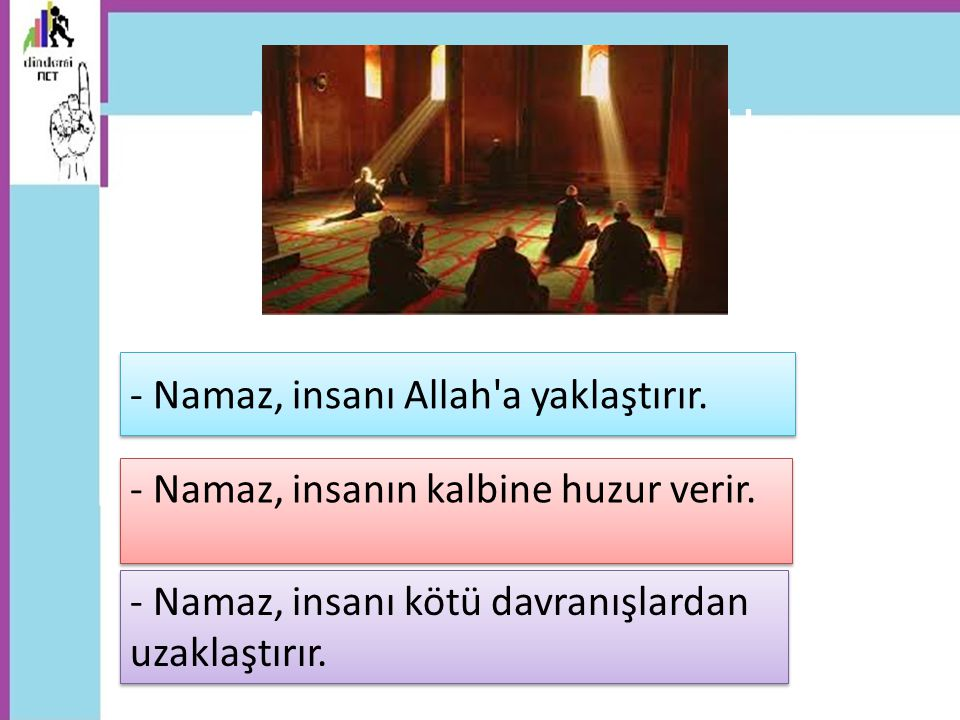 - Namaz, insanı Allah a yaklaştırır.