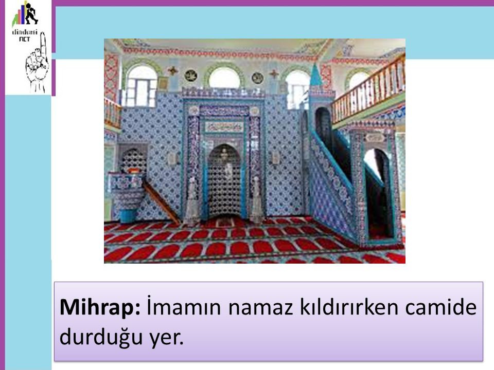 Mihrap: İmamın namaz kıldırırken camide durduğu yer.