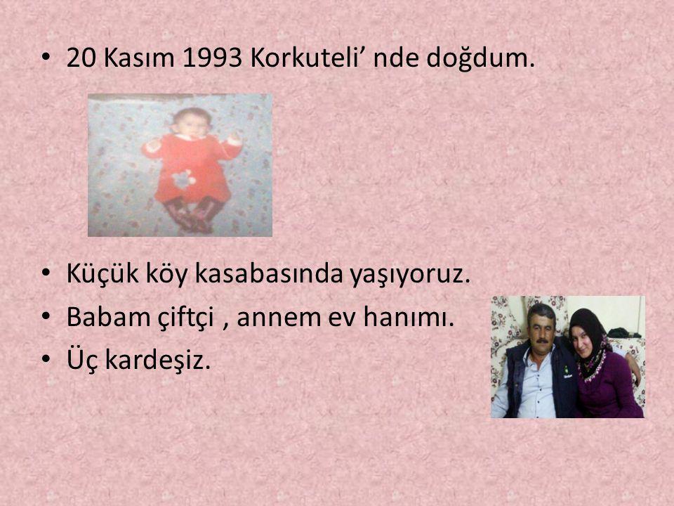 20 Kasım 1993 Korkuteli' nde doğdum.