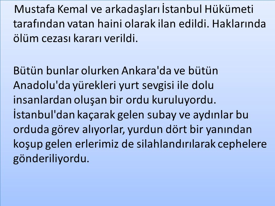 Mustafa Kemal ve arkadaşları İstanbul Hükümeti tarafından vatan haini olarak ilan edildi. Haklarında ölüm cezası kararı verildi.