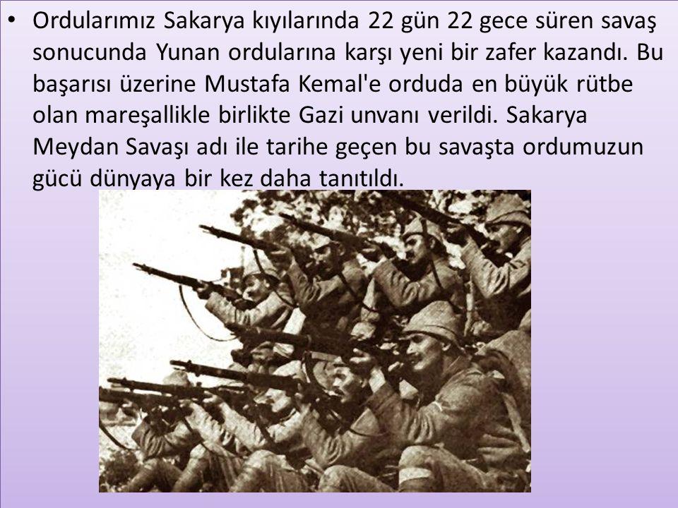 Ordularımız Sakarya kıyılarında 22 gün 22 gece süren savaş sonucunda Yunan ordularına karşı yeni bir zafer kazandı.