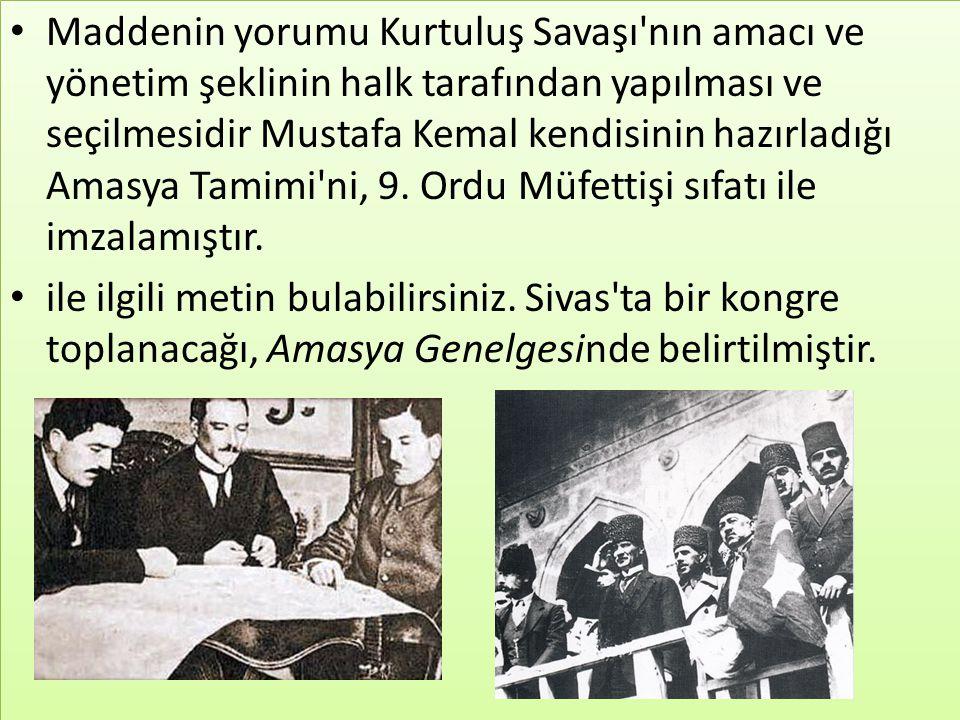 Maddenin yorumu Kurtuluş Savaşı nın amacı ve yönetim şeklinin halk tarafından yapılması ve seçilmesidir Mustafa Kemal kendisinin hazırladığı Amasya Tamimi ni, 9. Ordu Müfettişi sıfatı ile imzalamıştır.