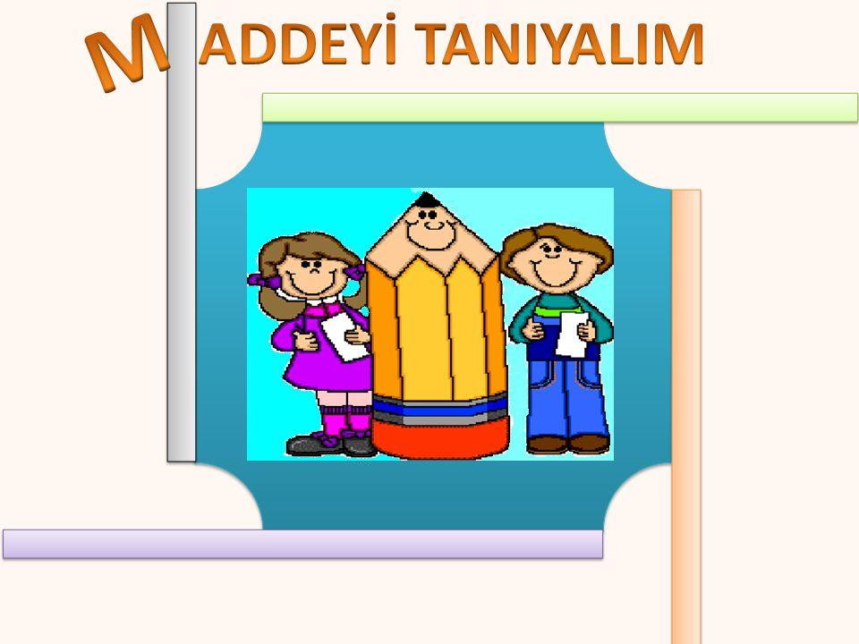 M ADDEYİ TANIYALIM