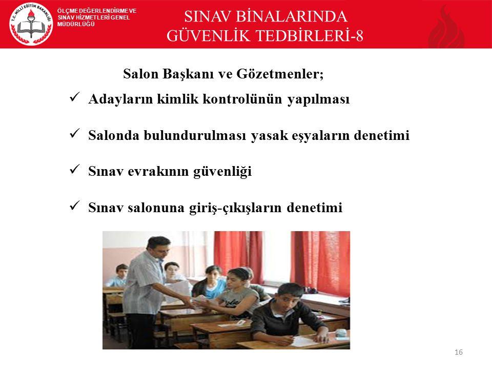 SINAV BİNALARINDA GÜVENLİK TEDBİRLERİ-8 Salon Başkanı ve Gözetmenler;