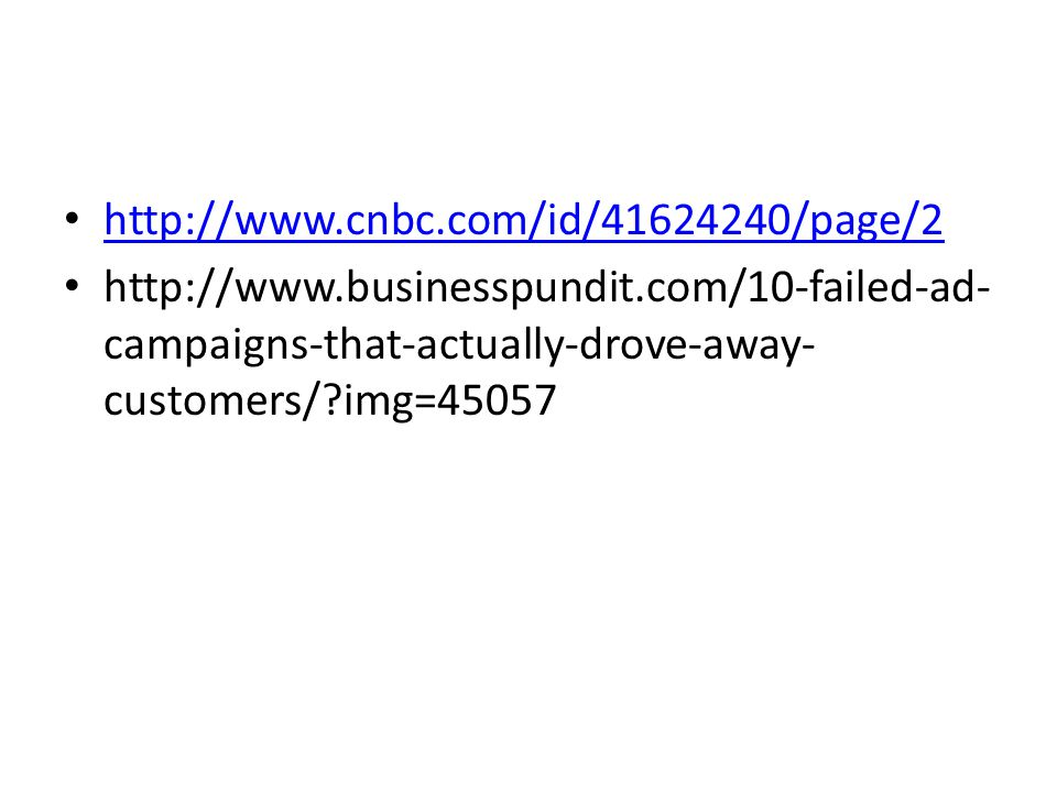 http://www.cnbc.com/id/41624240/page/2 http://www.businesspundit.com/10-failed-ad-campaigns-that-actually-drove-away-customers/ img=45057.
