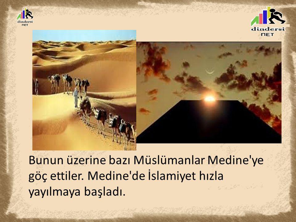 Bunun üzerine bazı Müslümanlar Medine ye göç ettiler