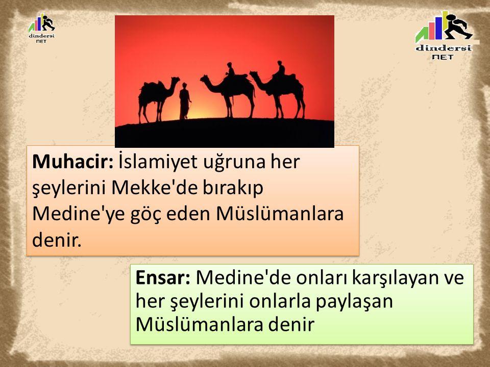 Muhacir: İslamiyet uğruna her şeylerini Mekke de bırakıp Medine ye göç eden Müslümanlara denir.