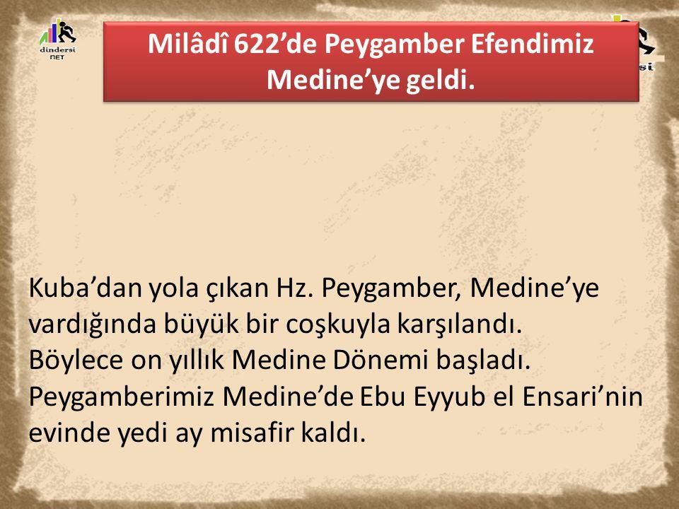 Milâdî 622'de Peygamber Efendimiz Medine'ye geldi.
