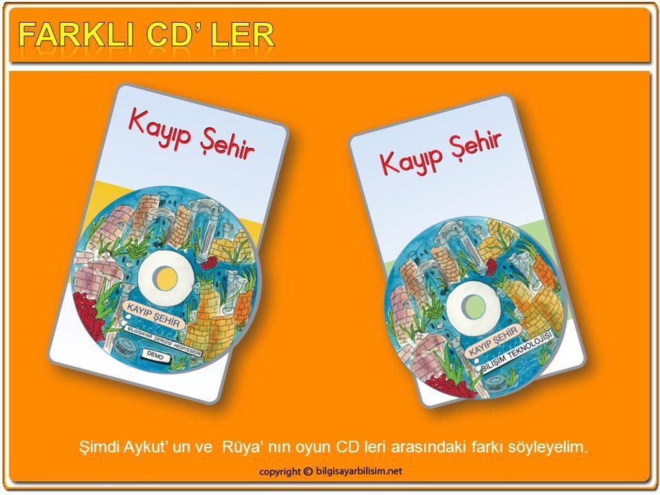 FARKLI CD' LER Şimdi Aykut' un ve Rüya' nın oyun CD leri arasındaki farkı söyleyelim.