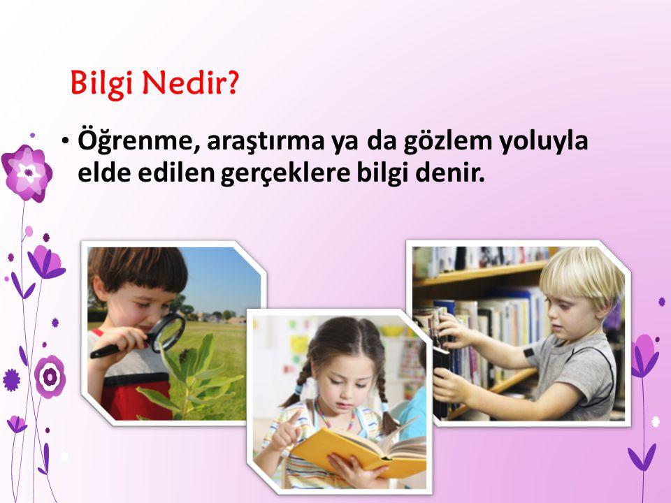 Bilgi Nedir Öğrenme, araştırma ya da gözlem yoluyla elde edilen gerçeklere bilgi denir.