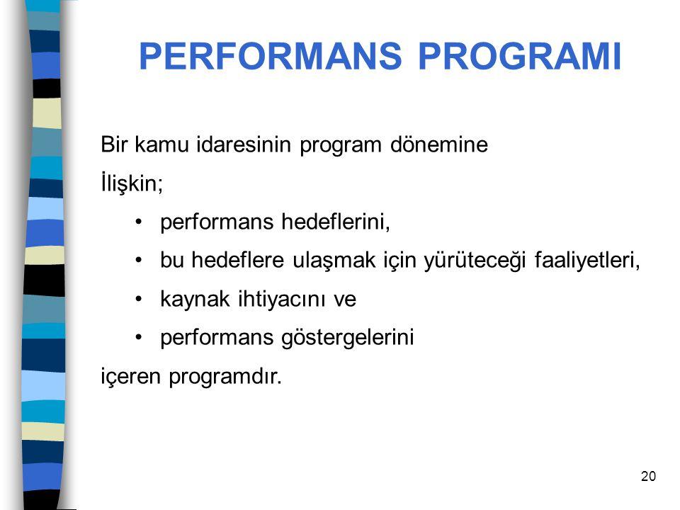 PERFORMANS PROGRAMI Bir kamu idaresinin program dönemine İlişkin;