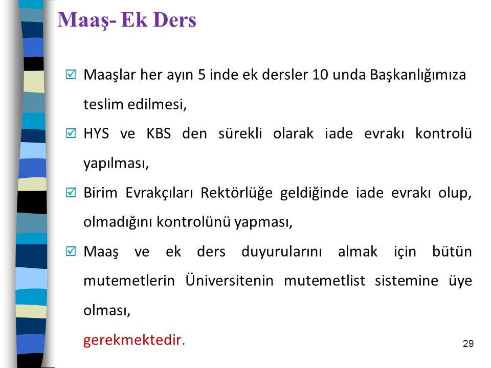 Maaş- Ek Ders Maaşlar her ayın 5 inde ek dersler 10 unda Başkanlığımıza teslim edilmesi,