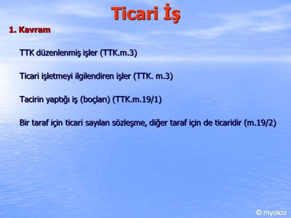 Ticari İş 1. Kavram TTK düzenlenmiş işler (TTK.m.3)