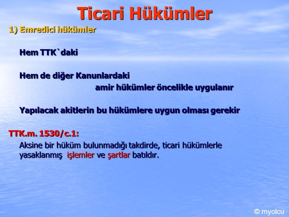 Ticari Hükümler 1) Emredici hükümler Hem TTK`daki