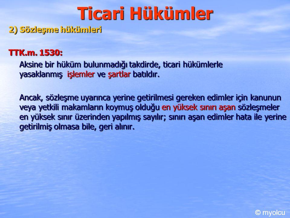 Ticari Hükümler 2) Sözleşme hükümleri TTK.m. 1530: