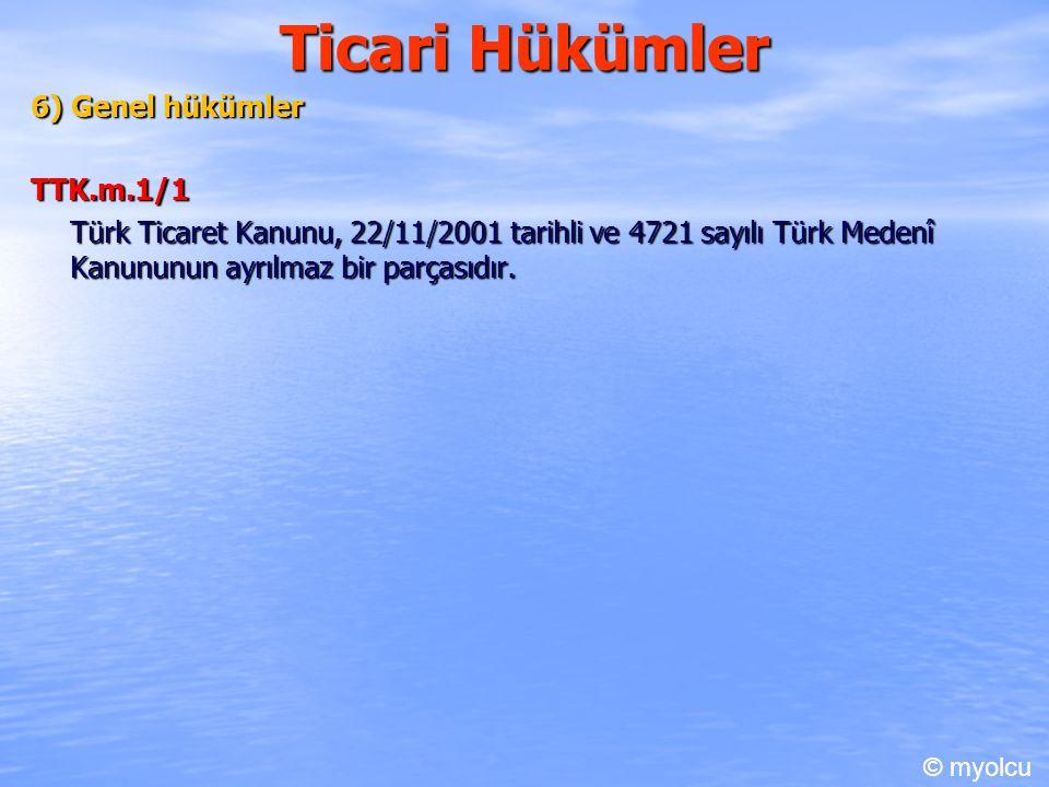 Ticari Hükümler 6) Genel hükümler TTK.m.1/1