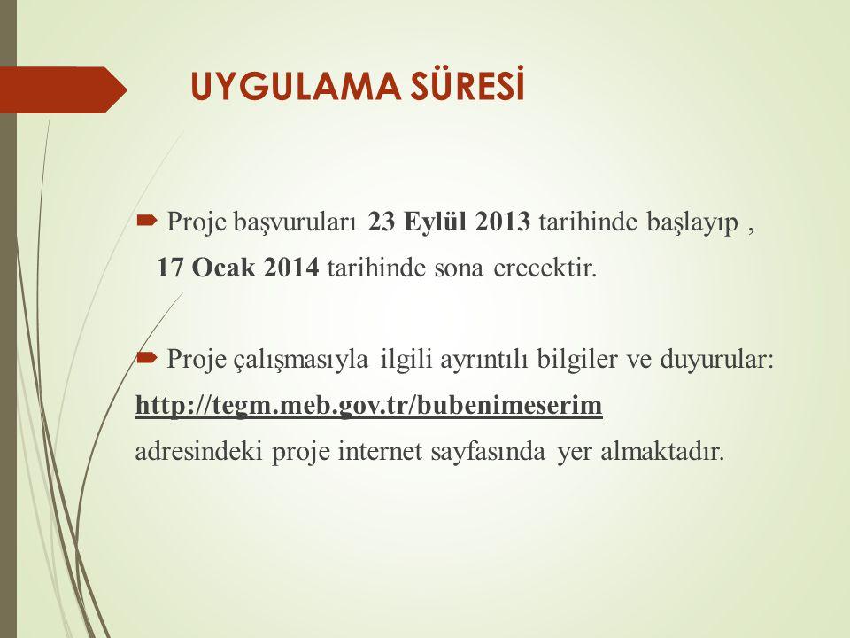 UYGULAMA SÜRESİ Proje başvuruları 23 Eylül 2013 tarihinde başlayıp ,