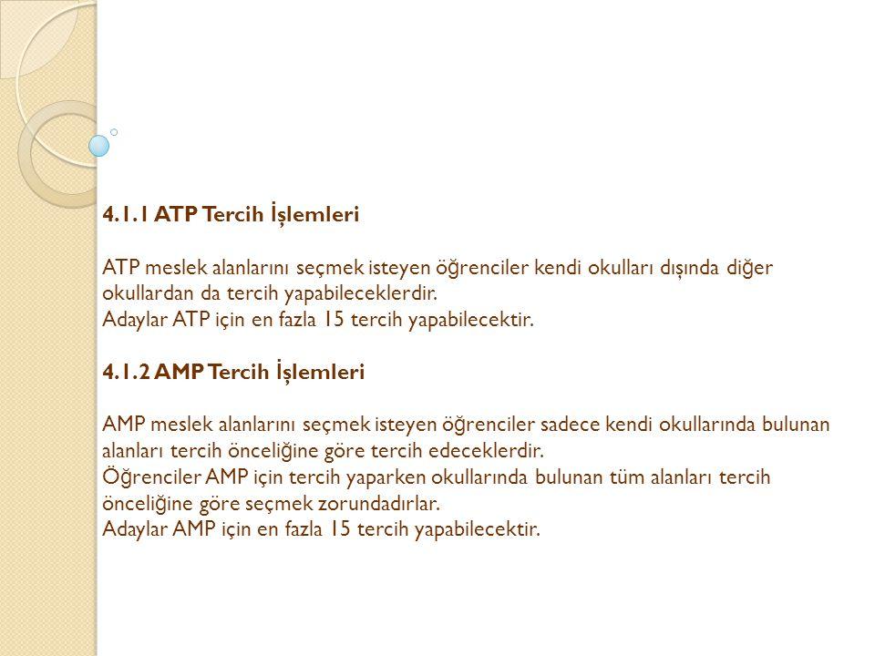 4.1.1 ATP Tercih İşlemleri ATP meslek alanlarını seçmek isteyen öğrenciler kendi okulları dışında diğer okullardan da tercih yapabileceklerdir.