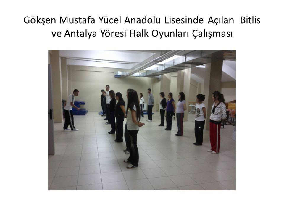 Gökşen Mustafa Yücel Anadolu Lisesinde Açılan Bitlis ve Antalya Yöresi Halk Oyunları Çalışması