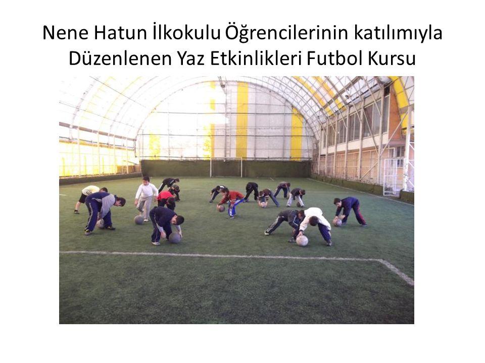 Nene Hatun İlkokulu Öğrencilerinin katılımıyla Düzenlenen Yaz Etkinlikleri Futbol Kursu