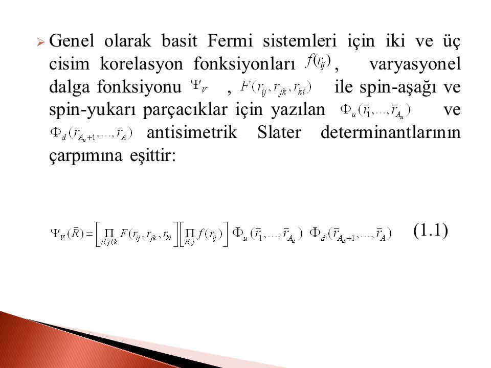 Genel olarak basit Fermi sistemleri için iki ve üç cisim korelasyon fonksiyonları , varyasyonel dalga fonksiyonu , ile spin-aşağı ve spin-yukarı parçacıklar için yazılan ve antisimetrik Slater determinantlarının çarpımına eşittir:
