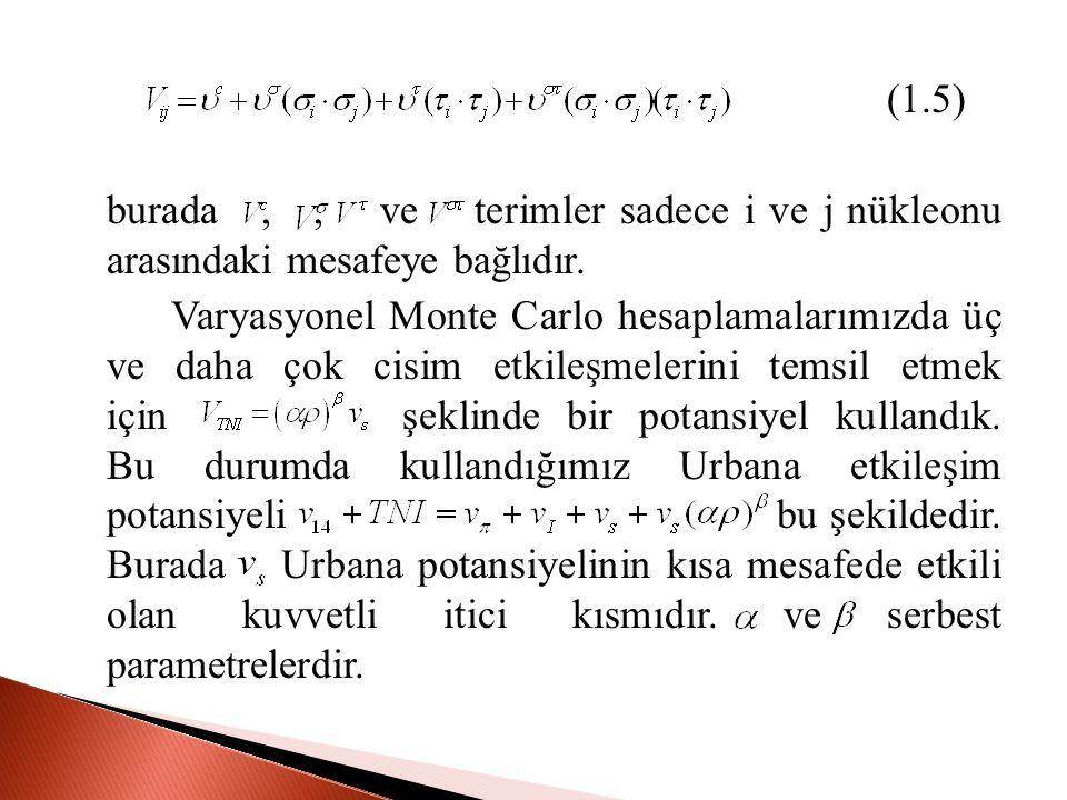 (1.5) burada , , ve terimler sadece i ve j nükleonu arasındaki mesafeye bağlıdır.