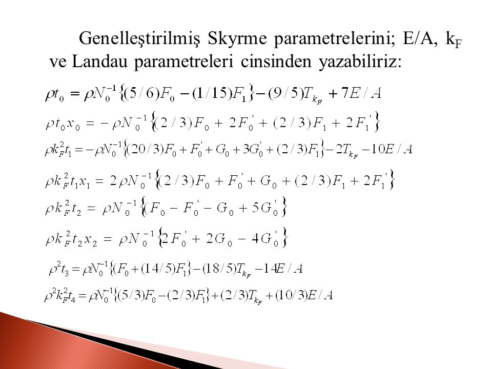 Genelleştirilmiş Skyrme parametrelerini; E/A, kF ve Landau parametreleri cinsinden yazabiliriz: