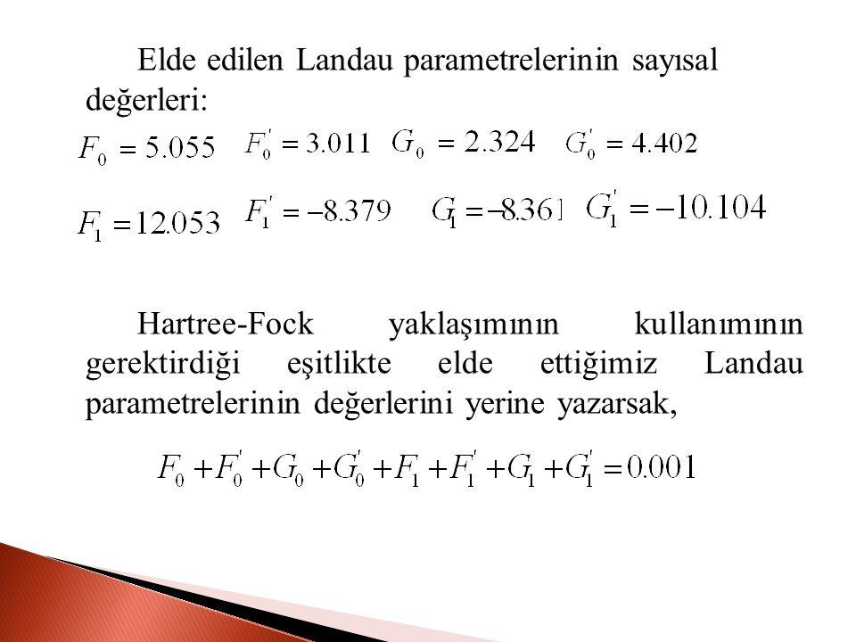 Elde edilen Landau parametrelerinin sayısal değerleri: Hartree-Fock yaklaşımının kullanımının gerektirdiği eşitlikte elde ettiğimiz Landau parametrelerinin değerlerini yerine yazarsak,