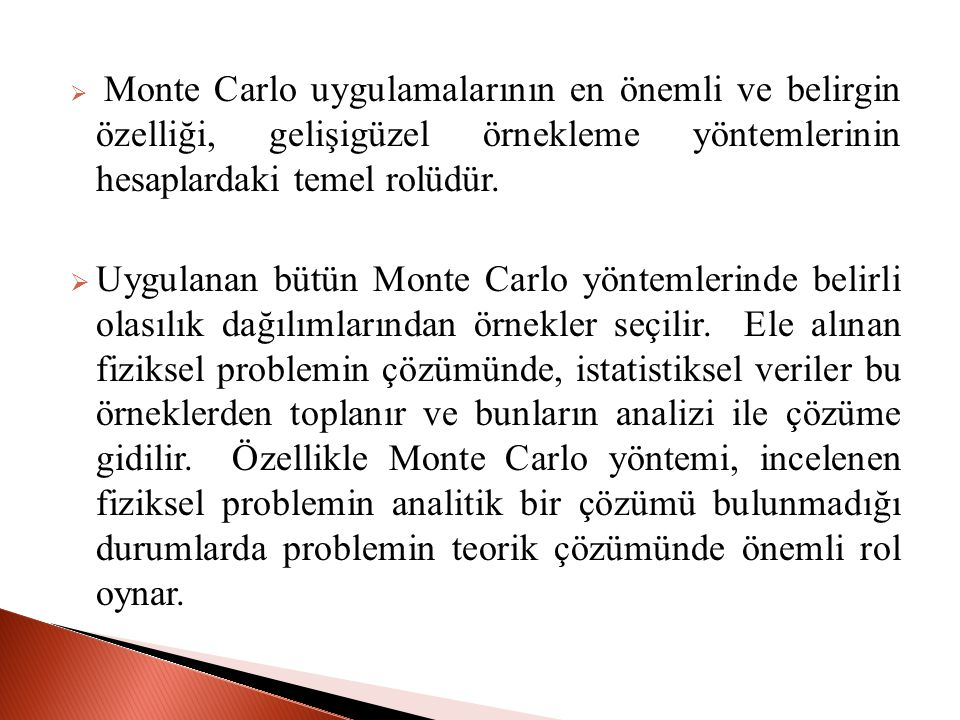 Monte Carlo uygulamalarının en önemli ve belirgin özelliği, gelişigüzel örnekleme yöntemlerinin hesaplardaki temel rolüdür.
