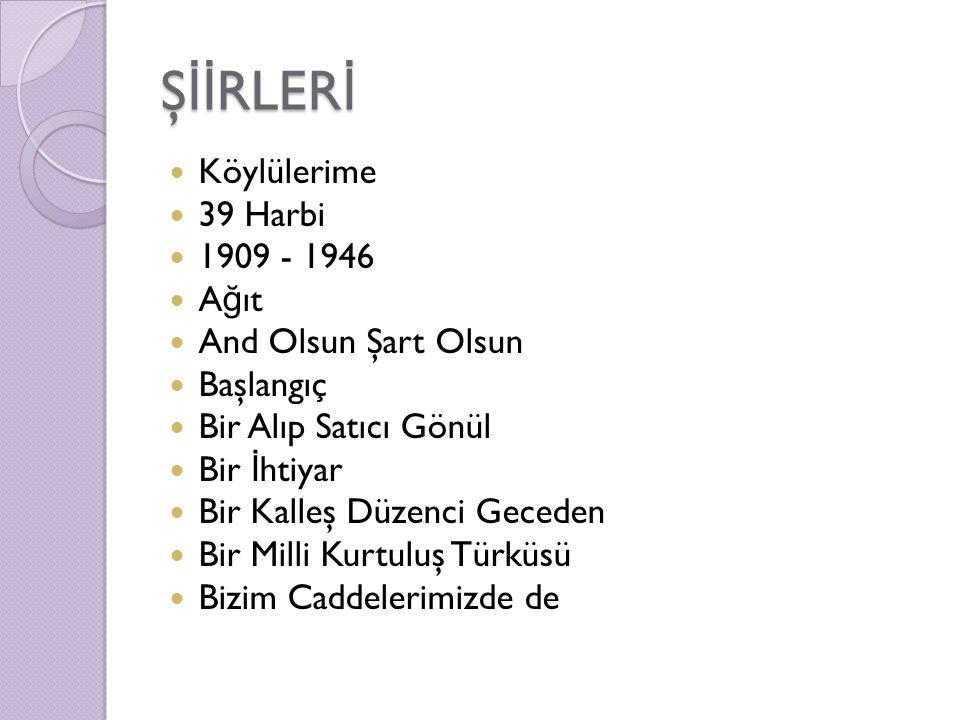 ŞİİRLERİ Köylülerime 39 Harbi 1909 - 1946 Ağıt And Olsun Şart Olsun