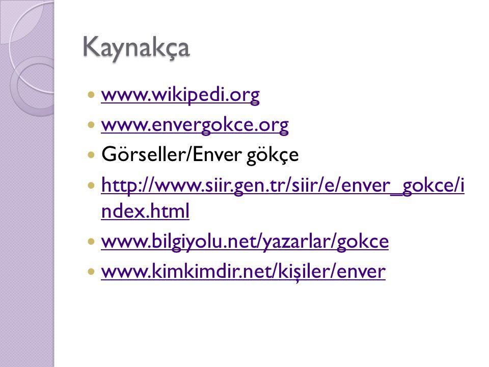 Kaynakça www.wikipedi.org www.envergokce.org Görseller/Enver gökçe