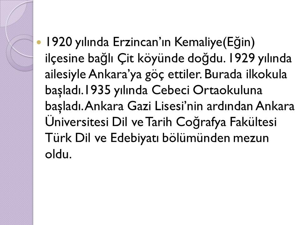 1920 yılında Erzincan'ın Kemaliye(Eğin) ilçesine bağlı Çit köyünde doğdu.