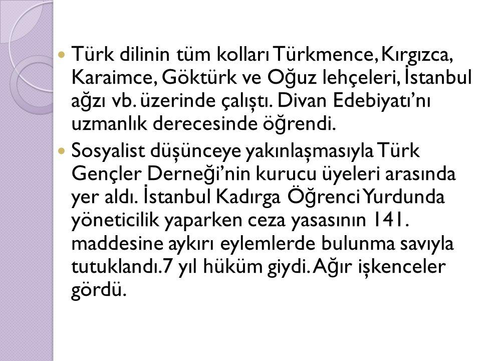 Türk dilinin tüm kolları Türkmence, Kırgızca, Karaimce, Göktürk ve Oğuz lehçeleri, İstanbul ağzı vb. üzerinde çalıştı. Divan Edebiyatı'nı uzmanlık derecesinde öğrendi.