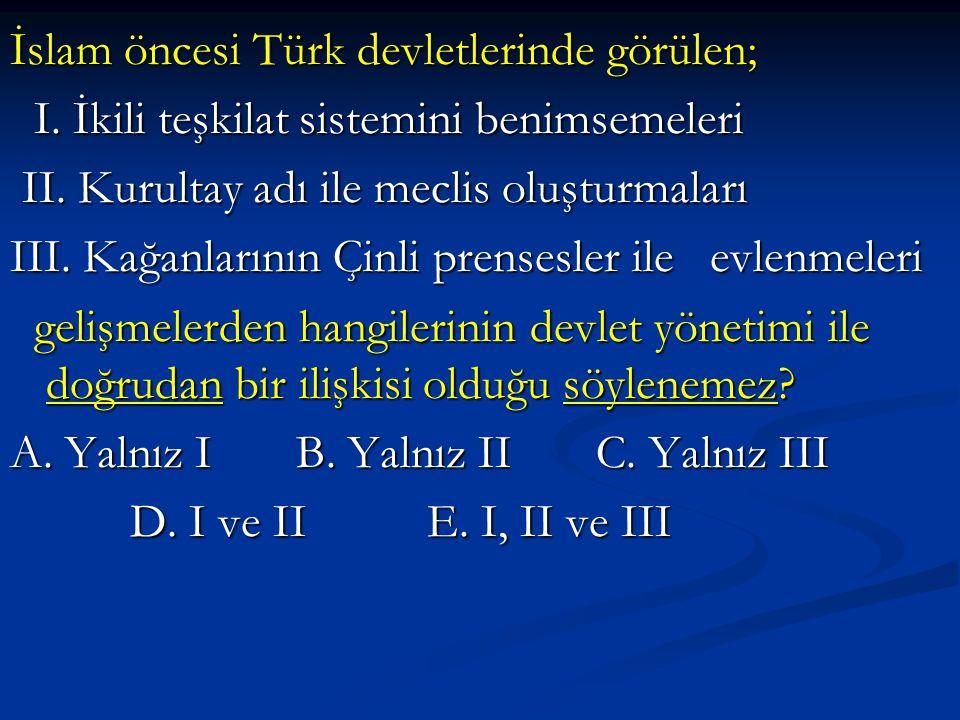 İslam öncesi Türk devletlerinde görülen;