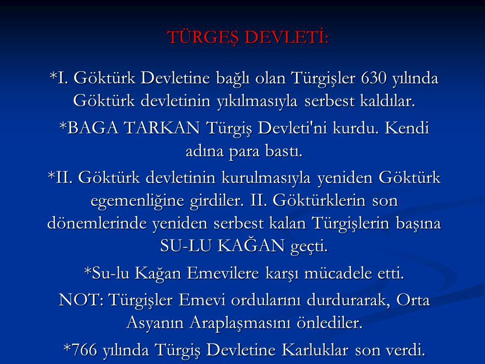 *BAGA TARKAN Türgiş Devleti ni kurdu. Kendi adına para bastı.
