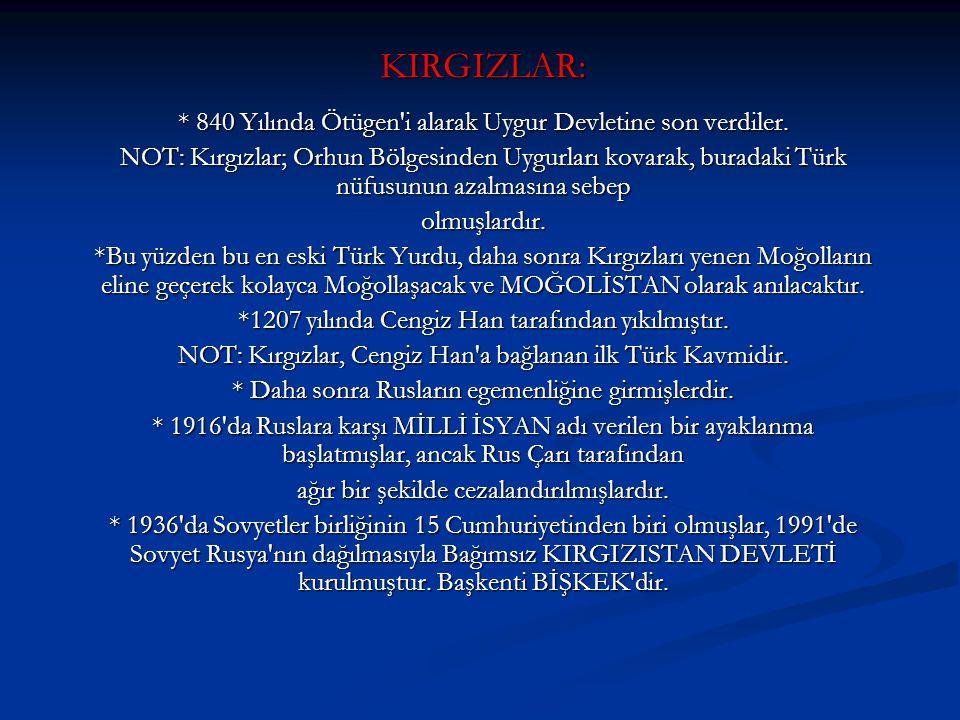 KIRGIZLAR: * 840 Yılında Ötügen i alarak Uygur Devletine son verdiler.