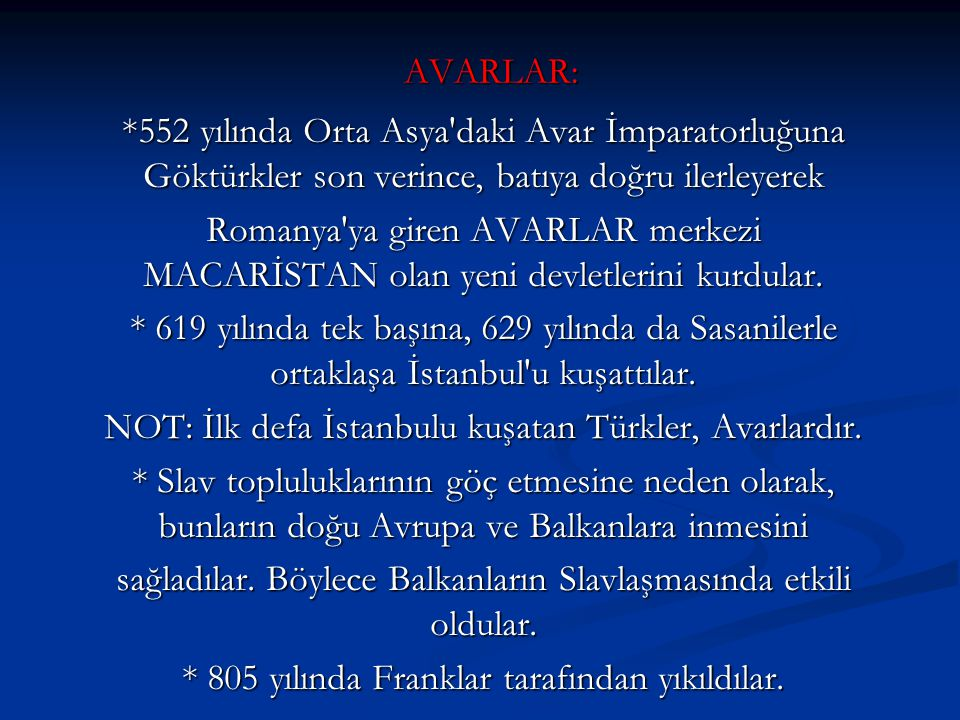 NOT: İlk defa İstanbulu kuşatan Türkler, Avarlardır.