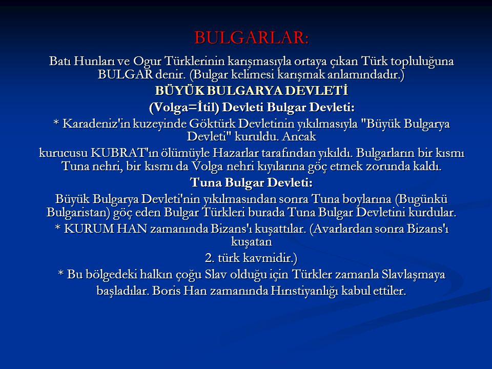 BÜYÜK BULGARYA DEVLETİ (Volga=İtil) Devleti Bulgar Devleti: