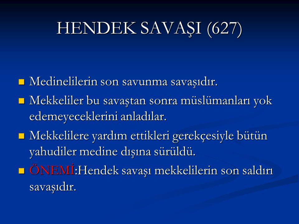 HENDEK SAVAŞI (627) Medinelilerin son savunma savaşıdır.