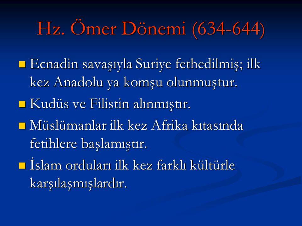 Hz. Ömer Dönemi (634-644) Ecnadin savaşıyla Suriye fethedilmiş; ilk kez Anadolu ya komşu olunmuştur.