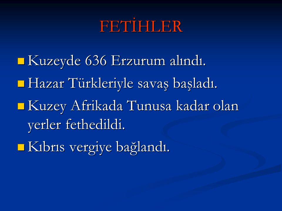 FETİHLER Kuzeyde 636 Erzurum alındı. Hazar Türkleriyle savaş başladı.