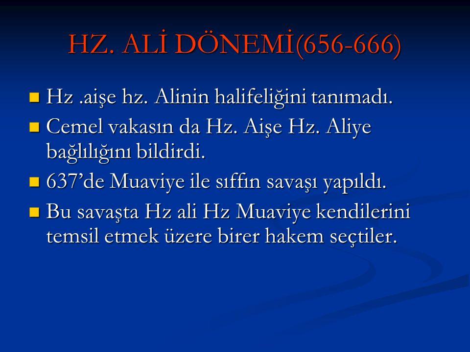 HZ. ALİ DÖNEMİ(656-666) Hz .aişe hz. Alinin halifeliğini tanımadı.