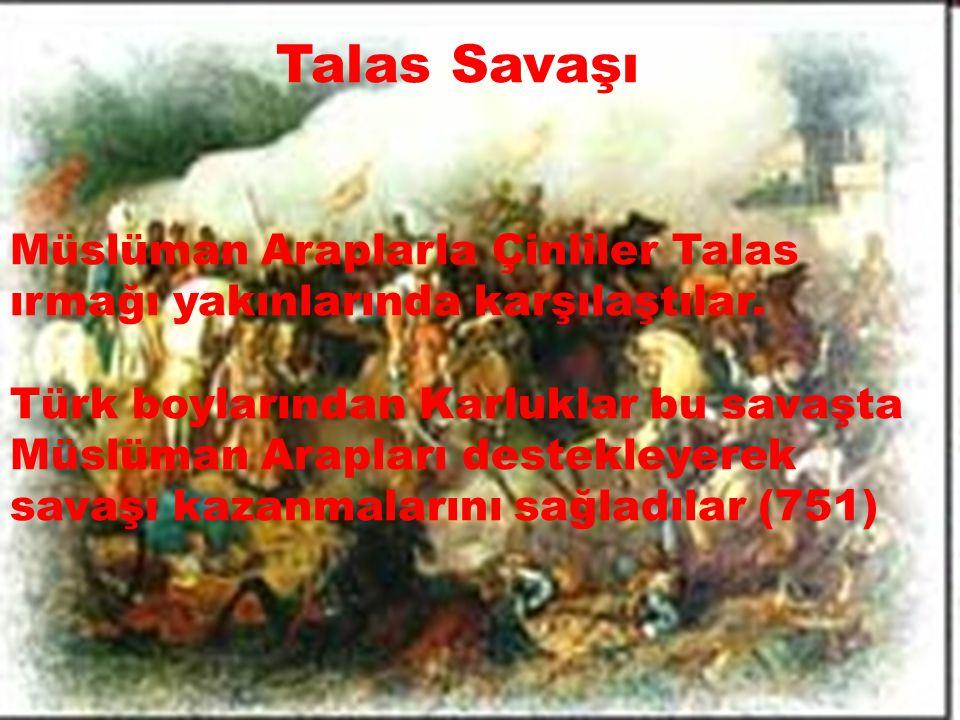Talas Savaşı Müslüman Araplarla Çinliler Talas ırmağı yakınlarında karşılaştılar.