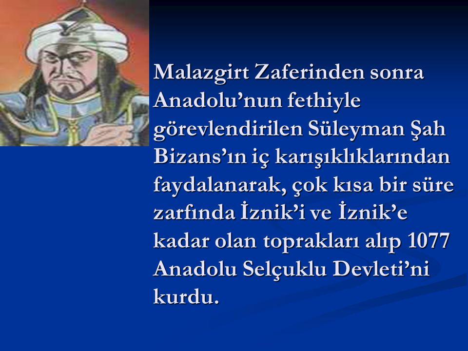 Malazgirt Zaferinden sonra Anadolu'nun fethiyle görevlendirilen Süleyman Şah Bizans'ın iç karışıklıklarından faydalanarak, çok kısa bir süre zarfında İznik'i ve İznik'e kadar olan toprakları alıp 1077 Anadolu Selçuklu Devleti'ni kurdu.