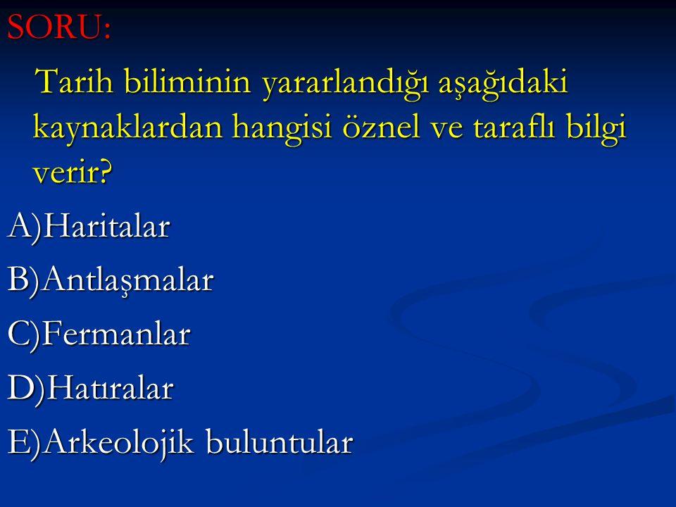 SORU: Tarih biliminin yararlandığı aşağıdaki kaynaklardan hangisi öznel ve taraflı bilgi verir A)Haritalar.