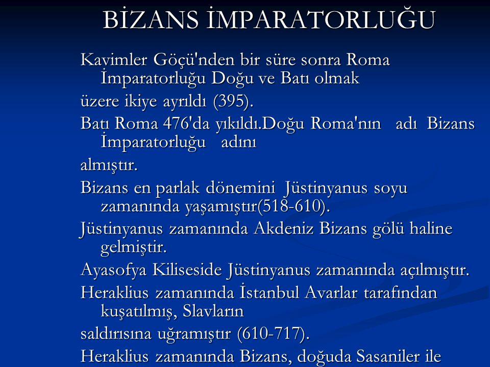 BİZANS İMPARATORLUĞU Kavimler Göçü nden bir süre sonra Roma İmparatorluğu Doğu ve Batı olmak. üzere ikiye ayrıldı (395).