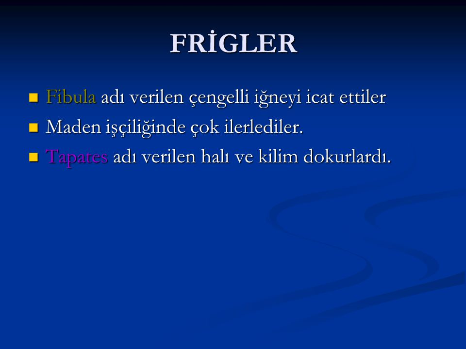 FRİGLER Fibula adı verilen çengelli iğneyi icat ettiler