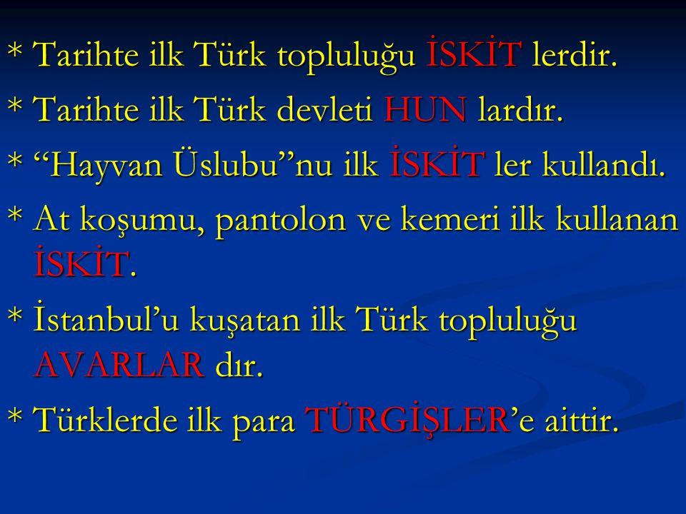 * Tarihte ilk Türk topluluğu İSKİT lerdir.