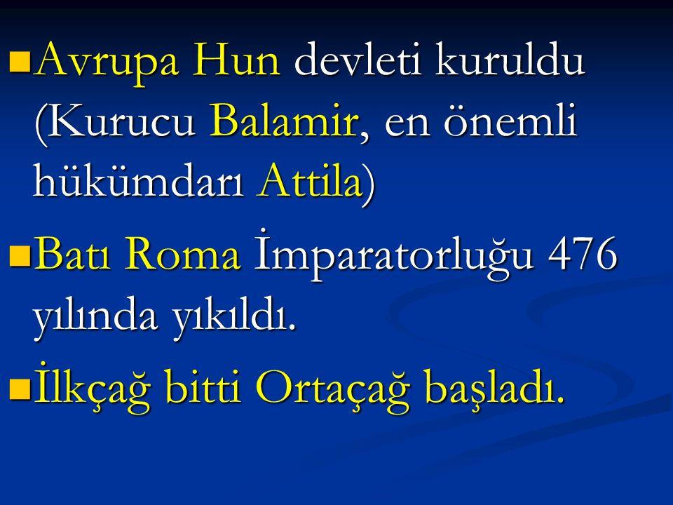 Avrupa Hun devleti kuruldu (Kurucu Balamir, en önemli hükümdarı Attila)