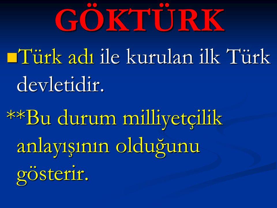 GÖKTÜRK Türk adı ile kurulan ilk Türk devletidir.